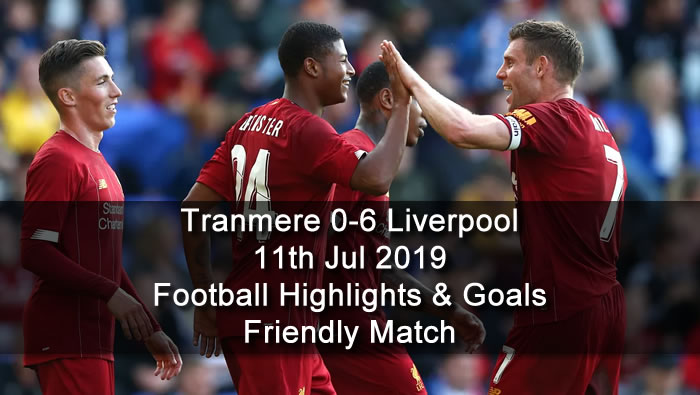 Tranmere 0-6 Liverpool - 11th Jul 2019 - Football Highlights and Goals - Friendly Match