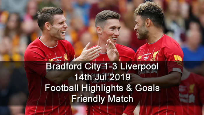 Bradford City 1-3 Liverpool - 14th Jul 2019 - Football Highlights and Goals - Friendly Match