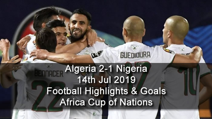 Algeria 2-1 Nigeria - 14th Jul 2019 - Football Highlights and Goals - Africa Cup of Nations