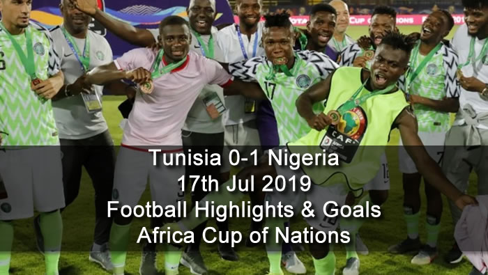 Tunisia 0-1 Nigeria - 17th Jul 2019 - Football Highlights and Goals - Africa Cup of Nations