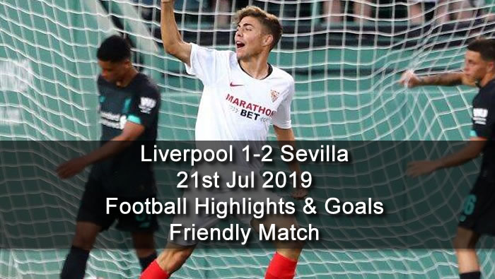 Liverpool 1-2 Sevilla - 21st Jul 2019 - Football Highlights and Goals - Friendly Match
