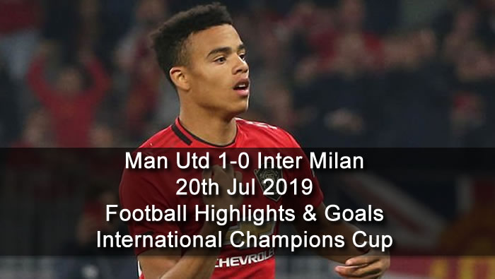Man Utd 1-0 Inter Milan - 20th Jul 2019 - Football Highlights and Goals - International Champions Cup