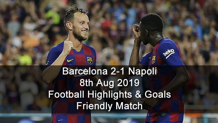 Barcelona 2-1 Napoli - 8th Aug 2019 - Football Highlights and Goals - Friendly Match