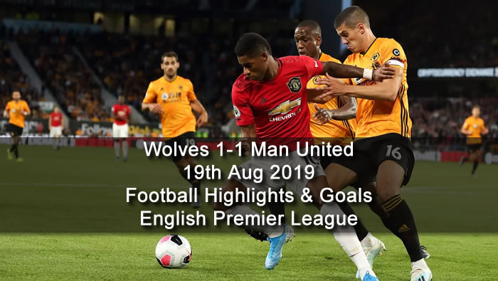 Wolves 1-1 Man United - 19th Aug 2019 - Football Highlights and Goals - English Premier League