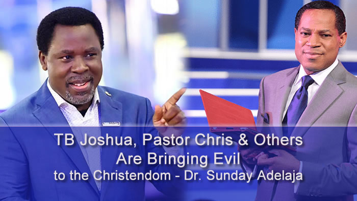 TB Joshua and Pastor Chris Are Bringing Evil to the Christendom - Dr. Sunday Adelaja
