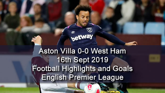 Aston Villa 0-0 West Ham - 16th Sept 2019 - Football Highlights and Goals - English Premier League
