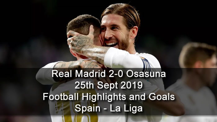 Real Madrid 2-0 Osasuna - 25th Sept 2019 - Football Highlights and Goals - Spain - La Liga