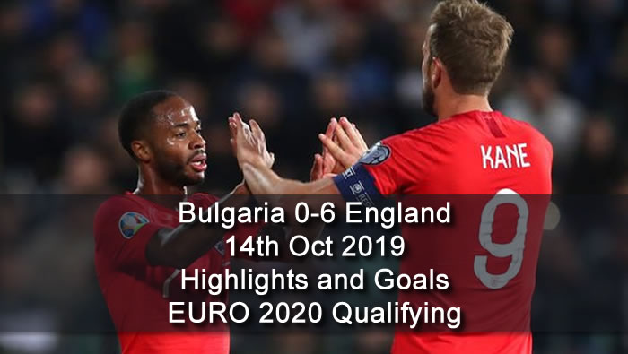 Bulgaria 0-6 England - 14th Oct 2019 - Football Highlights and Goals - EURO 2020 Qualifying