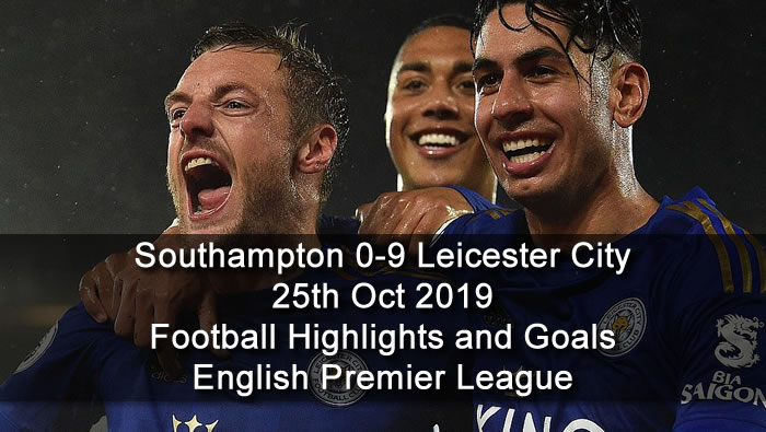 Southampton 0-9 Leicester City - 25th Oct 2019 - Football Highlights and Goals - English Premier League