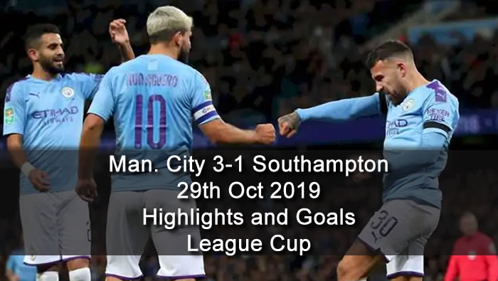 Manchester City 3-1 Southampton - 29th Oct 2019 - Football Highlights and Goals - League Cup