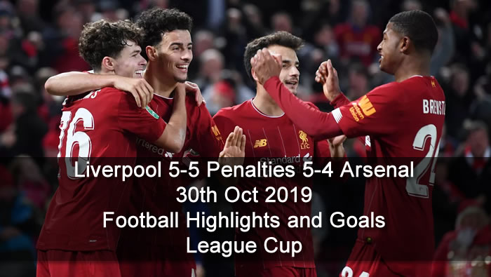Liverpool 5-5 Penalties 5-4 Arsenal - 30th Oct 2019 - Football Highlights and Goals - League Cup