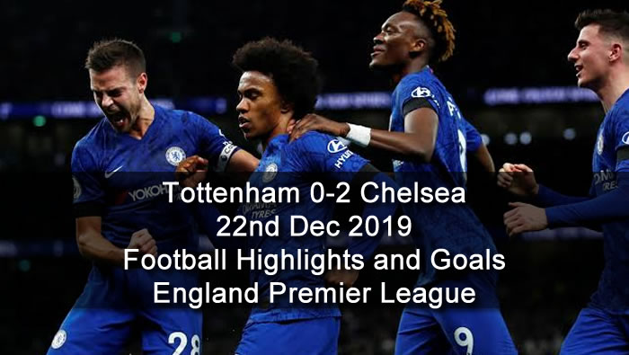 Tottenham 0-2 Chelsea - 22nd Dec 2019 - Football Highlights and Goals - England - Premier League