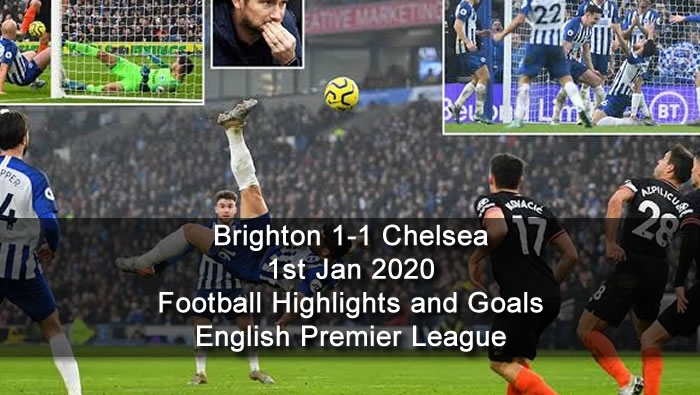 Brighton 1-1 Chelsea - 1st Jan 2020 - Football Highlights and Goals - English Premier League
