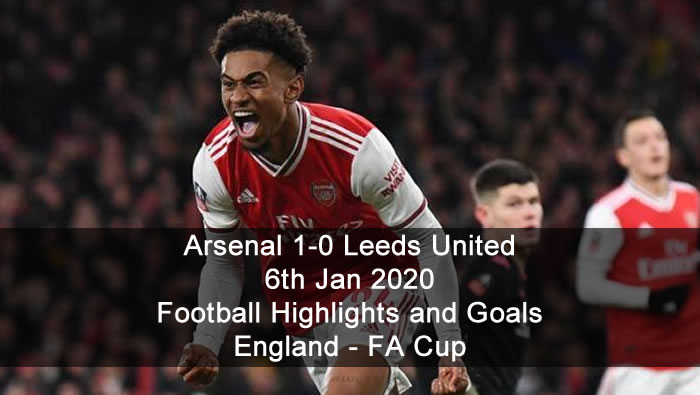 Arsenal 1-0 Leeds United - 6th Jan 2020 - Football Highlights and Goals - England - FA Cup