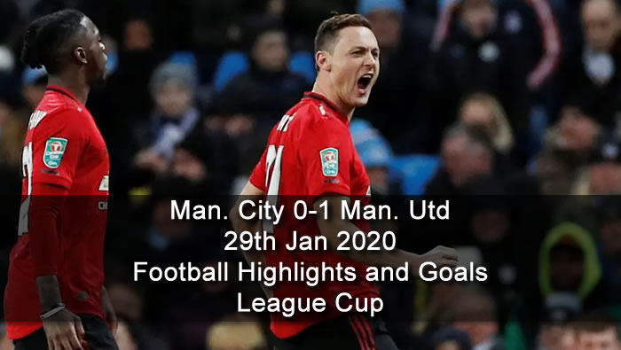 Man. City 0-1 Man. Utd - 29th Jan 2020 - Football Highlights and Goals - League Cup