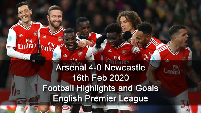 Arsenal 4-0 Newcastle - 16th Feb 2020 - Football Highlights and Goals - English Premier League