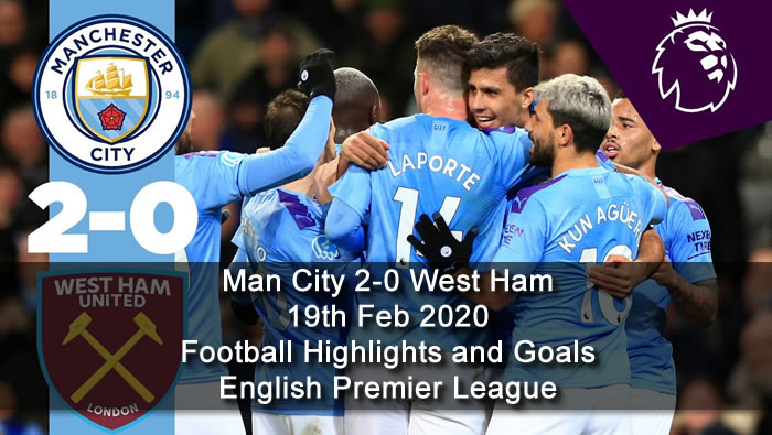 Man City 2-0 West Ham - 19th Feb 2020 - Football Highlights and Goals - English Premier League