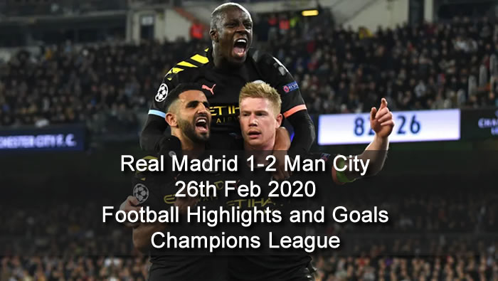 Real Madrid 1-2 Man City - 26th Feb 2020 - Football Highlights and Goals - Champions League