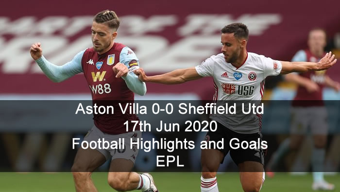 Aston Villa 0-0 Sheffield Utd - 17th Jun 2020 - Football Highlights and Goals - EPL