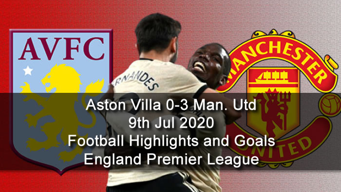 Aston Villa 0-3 Manchester Utd - 9th Jul 2020 - Football Highlights and Goals - England Premier League