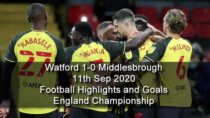 Watford 1-0 Middlesbrough - 11th Sep 2020 - Football Highlights and Goals - England - Championship