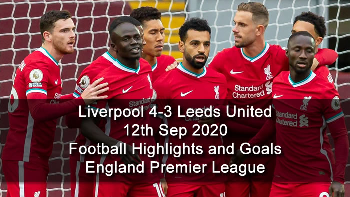 Liverpool 4-3 Leeds United - 12th Sep 2020 - Football Highlights and Goals - England Premier League