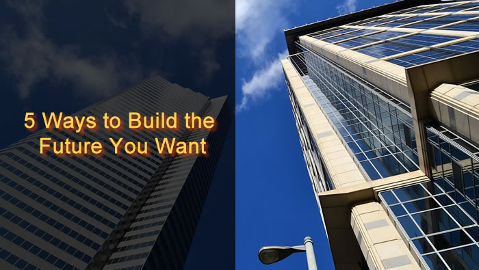 5 Ways to Build the Future You Want