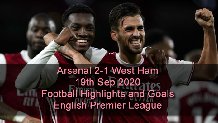 Arsenal 2-1 West Ham - 19th Sep 2020 - Football Highlights and Goals - English Premier League