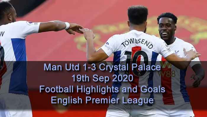 Man Utd 1-3 Crystal Palace - 19th Sep 2020 - Football Highlights and Goals - English Premier League