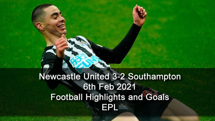 Newcastle United 3-2 Southampton - 6th Feb 2021 - Football Highlights and Goals - EPL