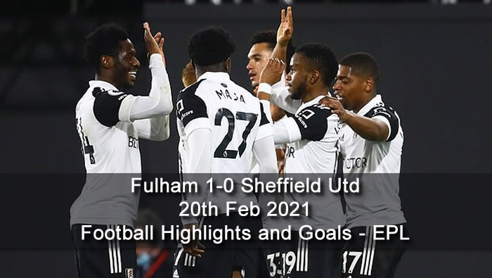 Fulham 1-0 Sheffield Utd - 20th Feb 2021 - Football Highlights and Goals - EPL