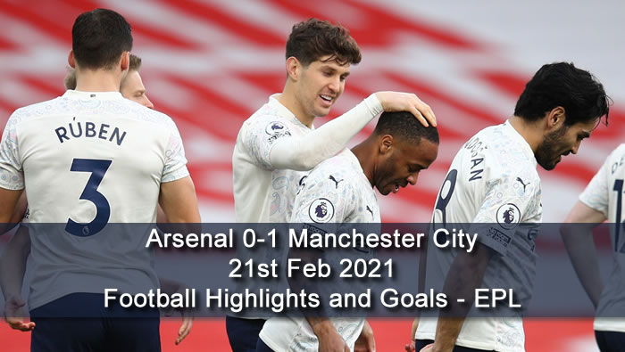 Arsenal 0-1 Manchester City - 21st Feb 2021 - Football Highlights and Goals - EPL