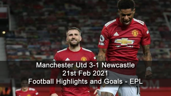 Manchester Utd 3-1 Newcastle - 21st Feb 2021 - Football Highlights and Goals - EPL