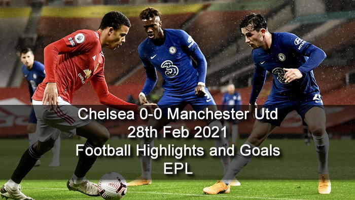 Chelsea 0-0 Manchester Utd - 28th Feb 2021 - Football Highlights and Goals - EPL