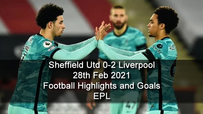 Sheffield Utd 0-2 Liverpool - 28th Feb 2021 - Football Highlights and Goals - EPL