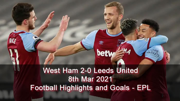 West Ham 2-0 Leeds United - 8th Mar 2021 - Football Highlights and Goals - EPL