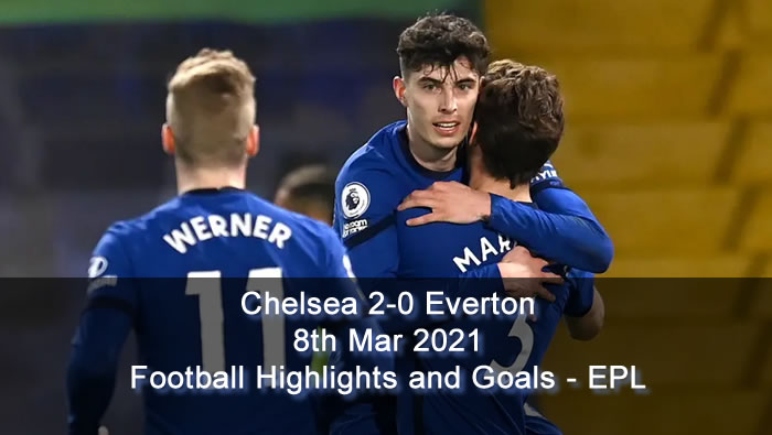 Chelsea 2-0 Everton - 8th Mar 2021 - Football Highlights and Goals - EPL