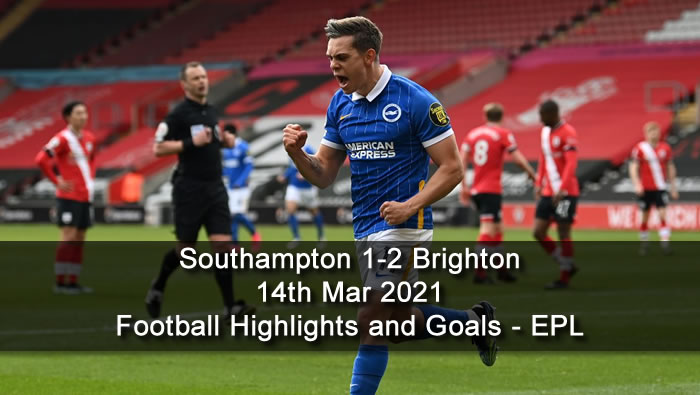 Southampton 1-2 Brighton - 14th Mar 2021 - Football Highlights and Goals - EPL