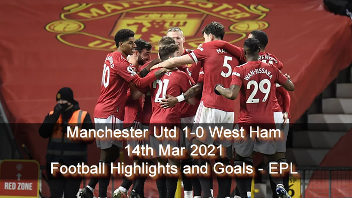 Manchester Utd 1-0 West Ham - 14th Mar 2021 - Football Highlights and Goals - EPL