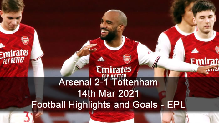 Arsenal 2-1 Tottenham - 14th Mar 2021 - Football Highlights and Goals - EPL