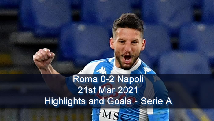 Roma 0-2 Napoli - 21st Mar 2021 - Football Highlights and Goals - Serie A