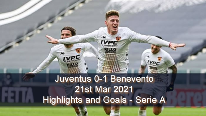 Juventus 0-1 Benevento - 21st Mar 2021 - Football Highlights and Goals - Serie A