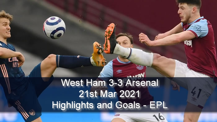 West Ham 3-3 Arsenal - 21st Mar 2021 - Football Highlights and Goals - EPL
