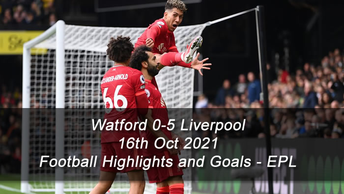 Watford 0-5 Liverpool - 16th Oct 2021 - Football Highlights and Goals - EPL