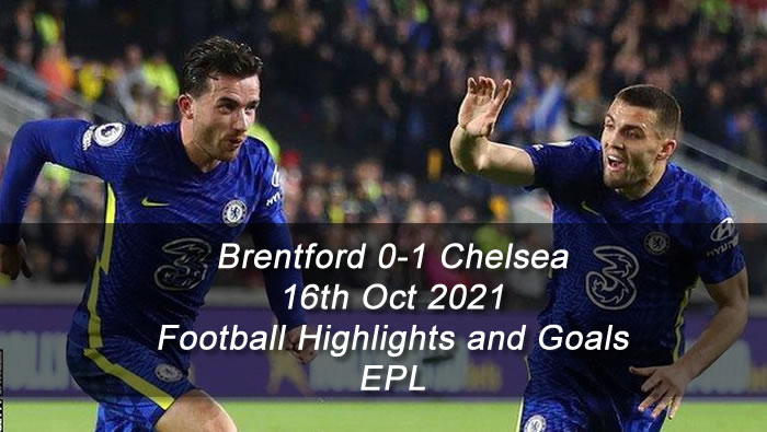 Brentford 0-1 Chelsea - 16th Oct 2021 - Football Highlights and Goals - EPL
