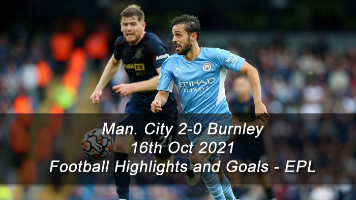 Man. City 2-0 Burnley - 16th Oct 2021 - Football Highlights and Goals - EPL