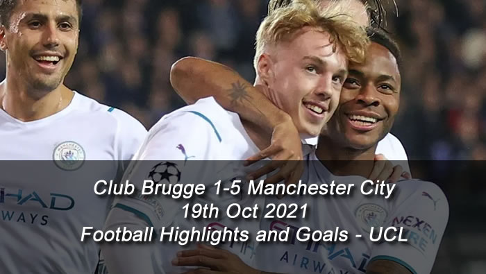 Club Brugge 1-5 Manchester City - 19th Oct 2021 - Football Highlights and Goals - UCL