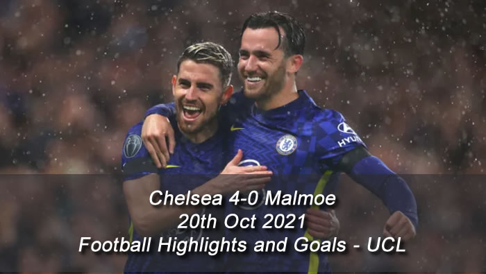 Chelsea 4-0 Malmoe - 20th Oct 2021 - Football Highlights and Goals - UCL