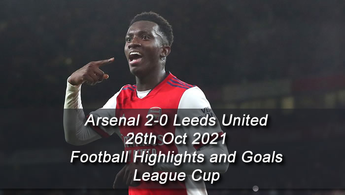 Arsenal 2-0 Leeds United - 26th Oct 2021 - Football Highlights and Goals - League Cup
