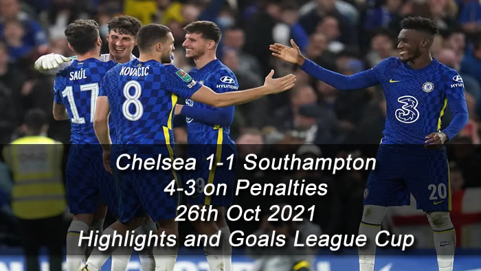 Chelsea 1-1 Southampton 4-3 on Penalties  - 26th Oct 2021 - Football Highlights and Goals - League Cup